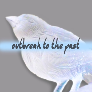 Outbreak to the Past