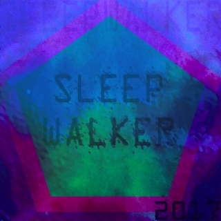 [ SLEEPWALKER ]