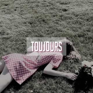 — TOUJOURS.