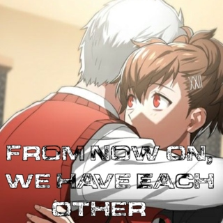 From Now On, We Have Each Other...