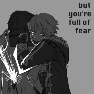 but you're full of fear