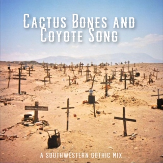 Cactus Bones and Coyote Song - a Southwestern Gothic Mix