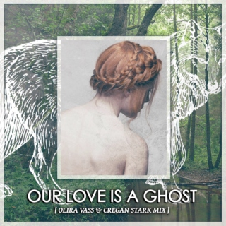 Our love is a ghost