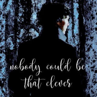 nobody could be that clever | sherlock holmes