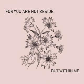For you are not beside but within me