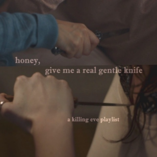 honey, give me a real gentle knife
