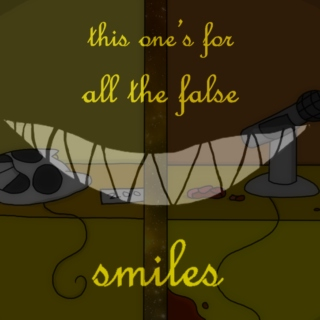 - this one's for all the false smiles -