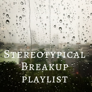 Stereotypical Breakup Playlist
