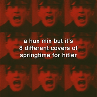 a hux mix but it's 8 different covers of springtime for hitler
