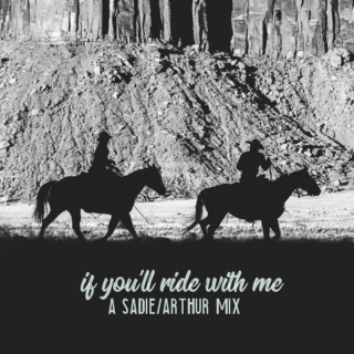 If You'll Ride With Me (Sadie/Arthur mix)