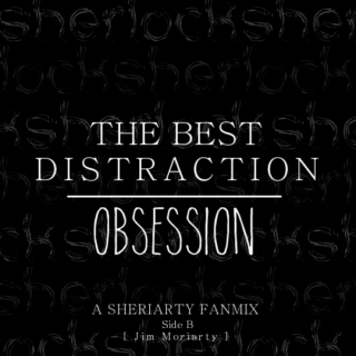 The Best Distraction: Obsession [Side B - Jim Moriarty]