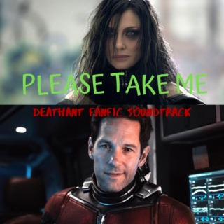 Please Take Me | DeathAnt FanFic Soundtrack