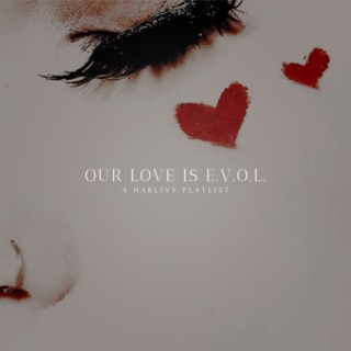 Our Love is E.V.O.L || a Harlivy playlist