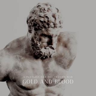 Gold and Blood || a playlist for the Troyan War