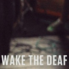 Wake The Deaf