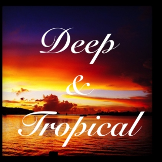 Deep & Tropical