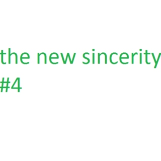 The New Sincerity #4