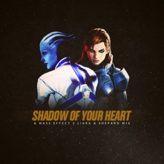 Shadow of Your Heart: A Liara & Shepard Mix
