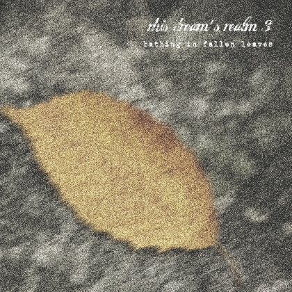 this dream's realm III - bathing in fallen leaves