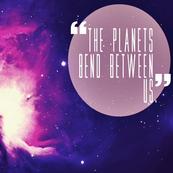 The Planets Bend Between Us.