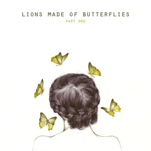 Lions Made Of Butterflies - Part One of Three