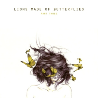 Lions Made Of Butterflies - Part Three of Three