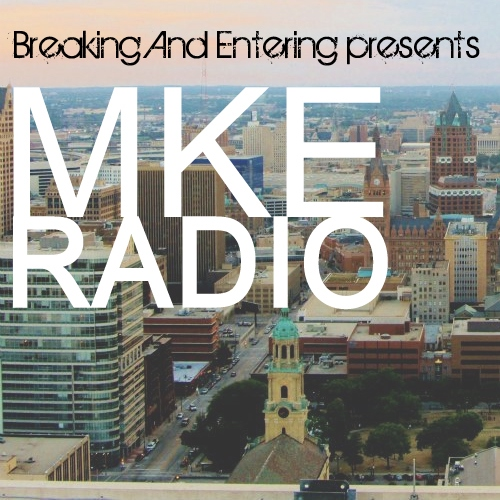 MKE Radio Brought to you by Breaking And Entering