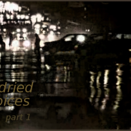 our dried voices, part 1