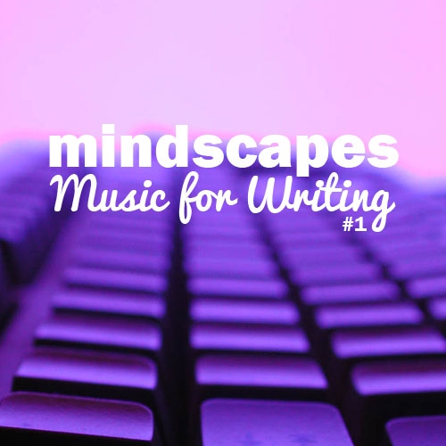 Mindscapes: Music for Writing #1