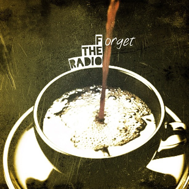 Forget The Radio: #thelatelatte