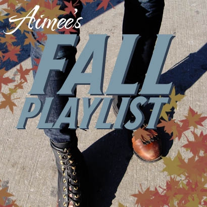 Aimee's Fall Playlist