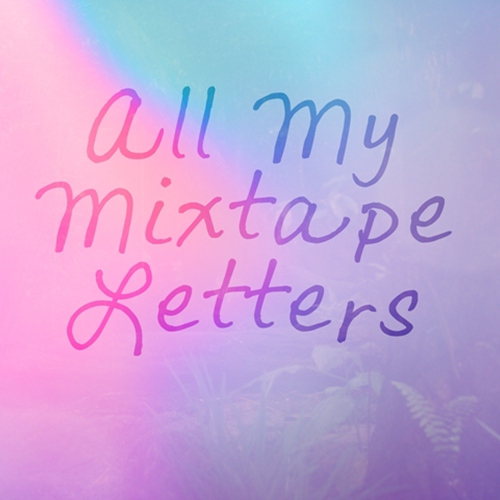 All My Mixtape Letters