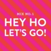 Mix No.1 / Hey, Ho, Let's Go!