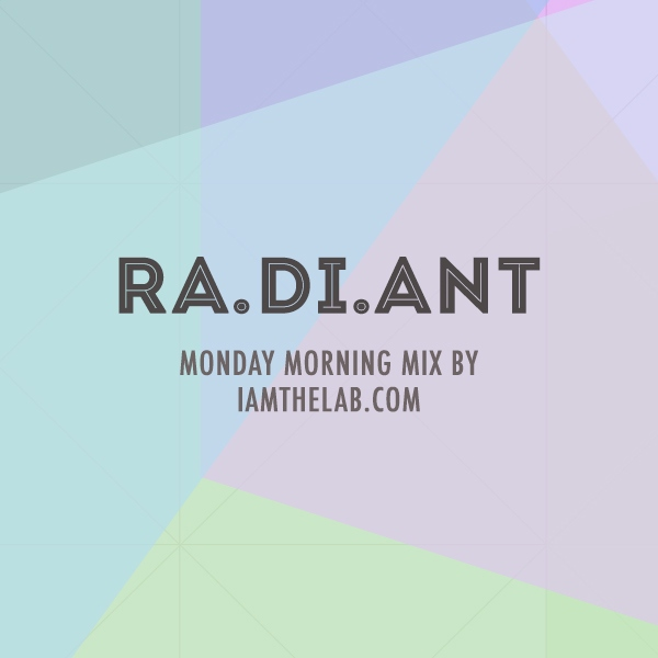 Monday Morning: Ra.di.ant