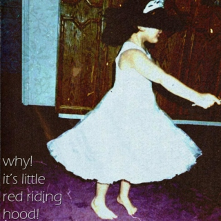why! it's little red riding hood!