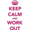 keep calm and work it!