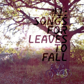 #1: Songs For Leaves To Fall