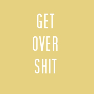 get over shit