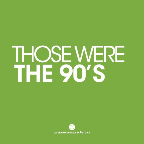 Those were the 90's