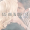 Kiss You on Your Face