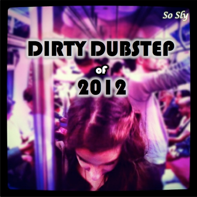 Dirty Dubstep of 2012