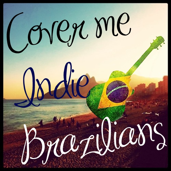 Cover me Indie Brazilians