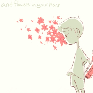 and flowers in your hair