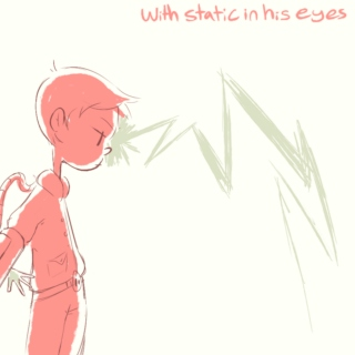 with static in his eyes