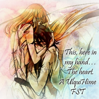 This, here in my hand… The heart. - A UlquiHime FST