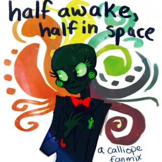 half awake, half in space ♕ a calliope fanmix