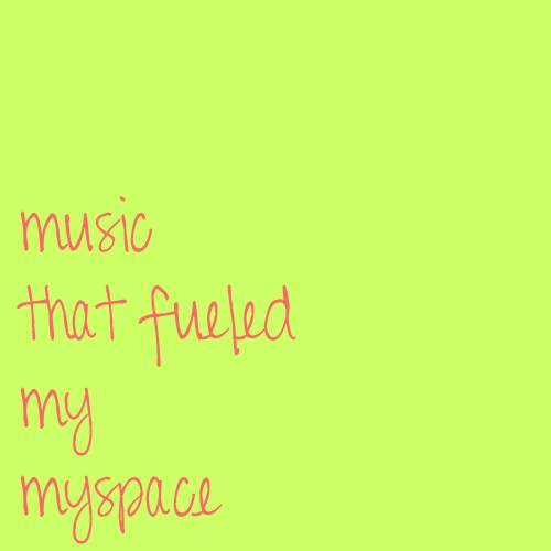 Music That Used to Fuel my Myspace