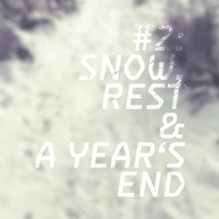 #2: Snow, Rest & A Year's End