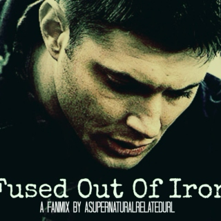 Fused Out Of Iron || A Dean Winchester Fanmix