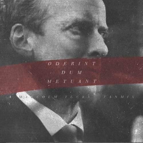 oderint dum metuant - a malcolm tucker mix